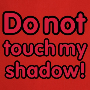 Rot Do not touch my shadow - font © T-Shirts - Grembiule da cucina