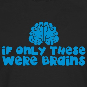 IF ONLY THESE WERE BRAINS for large breasts T-Shirts - Men's Premium Longsleeve Shirt