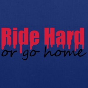 Ride Hard Or Go Home T-shirts - Tas van stof