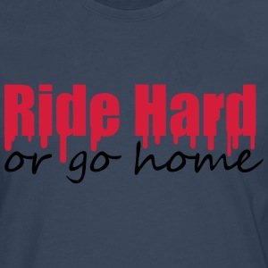Ride Hard Or Go Home T-shirts - Långärmad premium-T-shirt herr