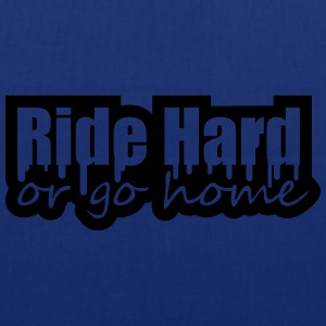 Ride Hard Or Go Home Tee shirts - Tote Bag