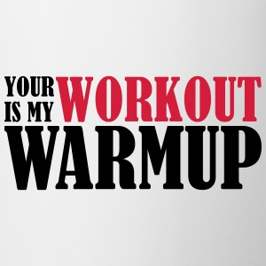Your Workout is my Warmup Felpe - Tazza