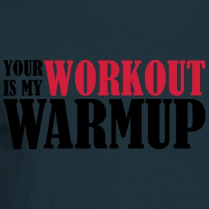 Your Workout is my Warmup Felpe - Maglietta da uomo
