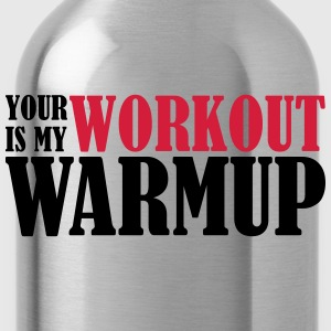 Your Workout is my Warmup Tröjor - Vattenflaska