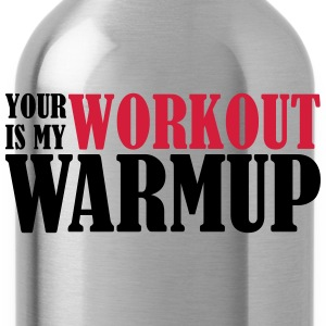Your Workout is my Warmup Felpe - Borraccia