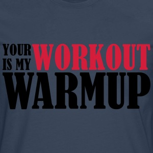 Your Workout is my Warmup Sudaderas - Camiseta de manga larga premium hombre