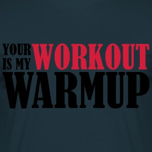Your Workout is my Warmup Pullover & Hoodies - Männer T-Shirt