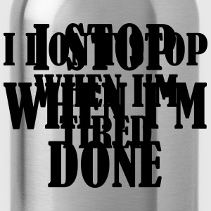 I Stop When Im Done T-shirts - Vattenflaska