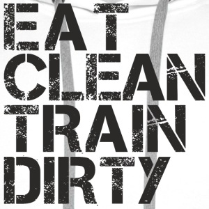 eat clean train dirty.png T-Shirts - Men's Premium Hoodie