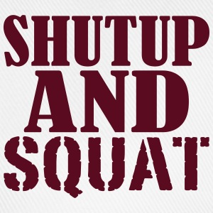 Shut up and SQUAT T-Shirts - Baseball Cap