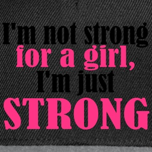 Not Strong for a Girl just Strong T-Shirts - Snapback Cap