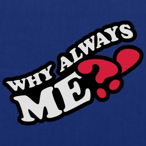 Why Always Me T-Shirts - Tote Bag
