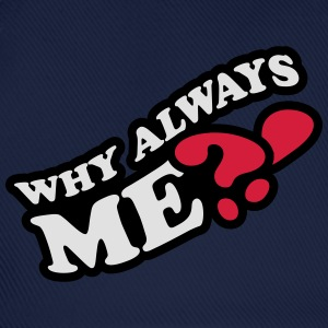 Why Always Me T-Shirts - Baseball Cap