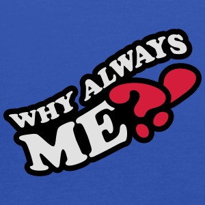 Why Always Me T-Shirts - Women's Tank Top by Bella