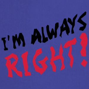 I'm Always Right Magliette - Grembiule da cucina