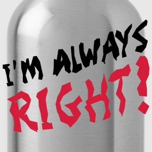 I'm Always Right T-Shirts - Water Bottle