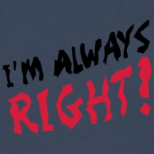 I'm Always Right T-Shirts - Men's Premium Longsleeve Shirt