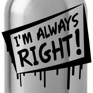 I'm Always Right T-shirts - Drikkeflaske