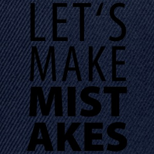 lets make mistakes T-Shirts - Snapback Cap