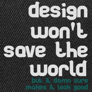 Design won't save the world T-Shirts - Snapback Cap