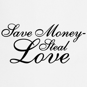 Save Money - Steal Love T-Shirts - Cooking Apron