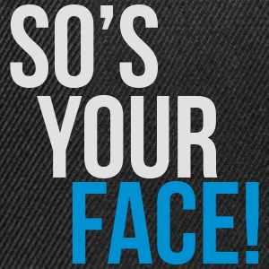 so's your face T-shirts - Snapback Cap