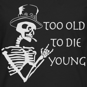 too old to die young T-Shirts - Männer Premium Langarmshirt