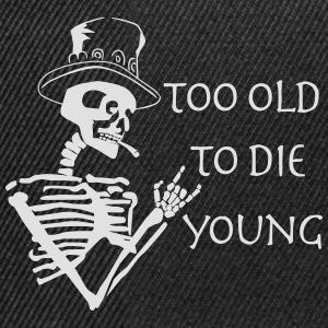 too old to die young T-Shirts - Snapback Cap