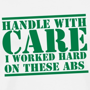 Handle with CARE I worked hard on these ABS Bottles & Mugs - Men's Premium T-Shirt