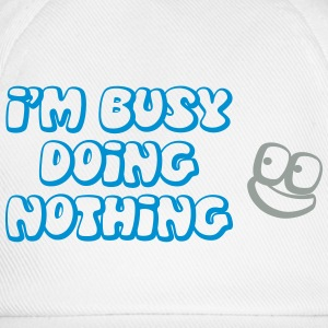 I'm busy doing nothing T-skjorter - Baseballcap