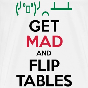 Get Mad and Flip Tables Shirts - Men's Premium T-Shirt
