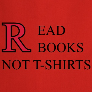 Read Books Not T-Shirts Magliette - Grembiule da cucina