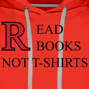 Read Books Not T-Shirts T-shirts - Mannen Premium hoodie