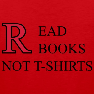 Read Books Not T-Shirts T-shirts - Premiumtanktopp herr