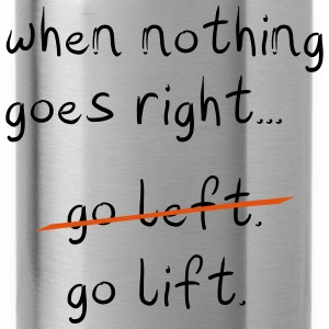 When Nothing goes right T-Shirts - Water Bottle