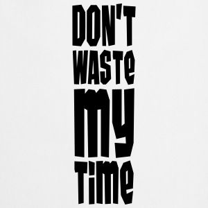 Don't Waste My Time T-shirts - Forklæde
