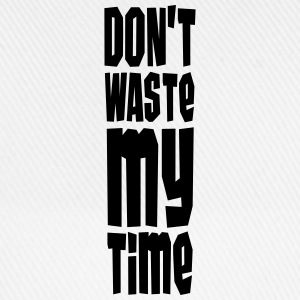 Don't Waste My Time T-shirts - Baseballkasket