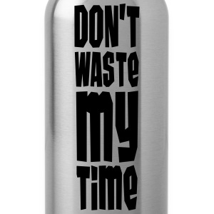 Don't Waste My Time Camisetas - Cantimplora