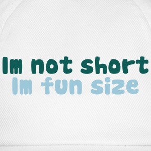 Im not short, im fun size T-shirts - Baseballcap