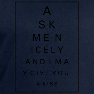 Ask me nicely and I may give you a kiss T-Shirts - Men's Sweatshirt by Stanley & Stella
