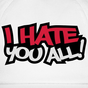 I Hate You All Camisetas - Gorra béisbol