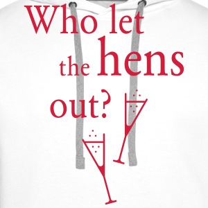 Who let the hens out? (Hen Party) T-Shirts - Men's Premium Hoodie