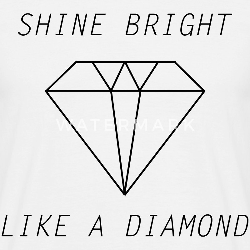 shine bright like a diamond T-Shirts - Männer T-Shirt