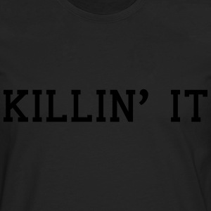 killin it T-Shirts - Men's Premium Longsleeve Shirt