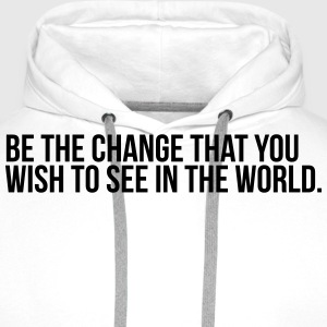 Be the change that you wish to see in the world - Men's Premium Hoodie