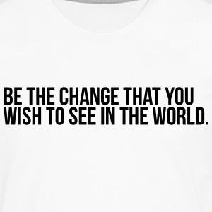 Be the change that you wish to see in the world - Men's Premium Longsleeve Shirt
