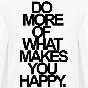 DO MORE OF WHAT MAKES YOU HAPPY. T-Shirts - Männer Premium Langarmshirt