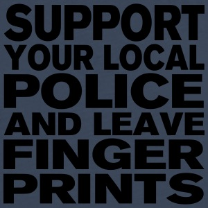 Support Your Local Police - Leave Fingerprints T-Shirts - Men's Premium Longsleeve Shirt