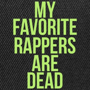 My favorite rappers are dead T-Shirts - Snapback Cap