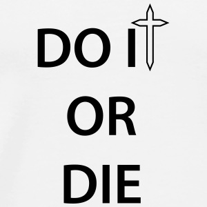 Do it or Die 1c Bottles & Mugs - Men's Premium T-Shirt